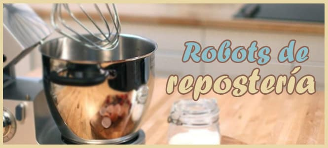 que robot de cocina comprar para reposteria